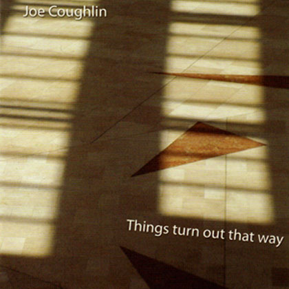 Album cover for 'Things Turn out that way' by Joe Coughlin